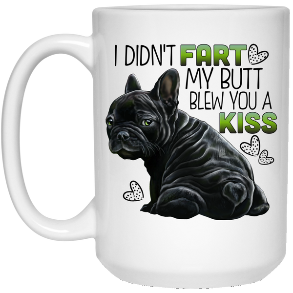 French Bulldog Mug, I Didn't Fart My Butt Blew You A Kiss Funny Frenchie Gifts