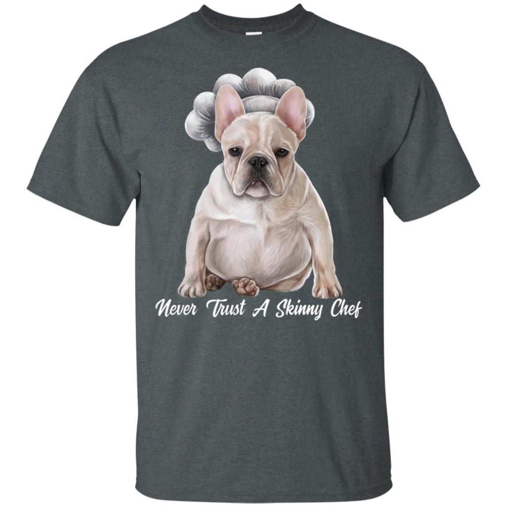 French Bulldog Shirt, Funny T-shirt, Never Trust A Skinny Chef - GoneBold.gift
