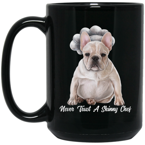 French Bulldog gift, Funny Mug, Never Trust A Skinny Chef