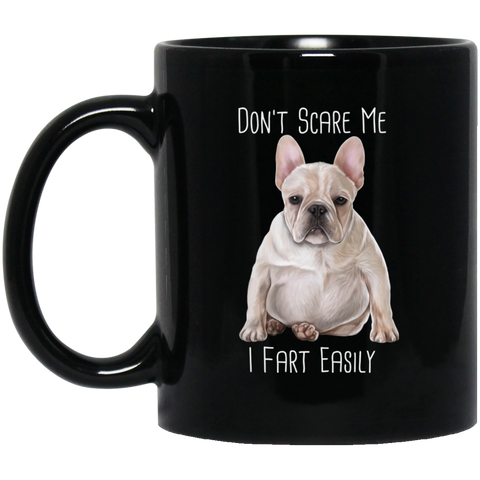 French Bulldog Mug, Don't Scare Me I Fart Easily