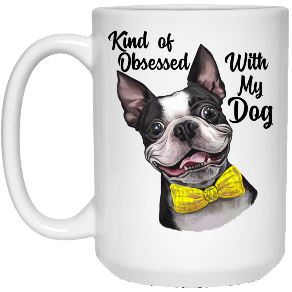 Boston Terrier Mug, Kind of Obsessed With My Boston Terrier Dog Mug - GoneBold.gift