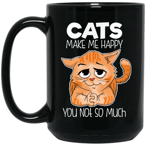 Cat Mug - Cats Make Me Happy You Not So Much, Cartoon Mug - GoneBold.gift