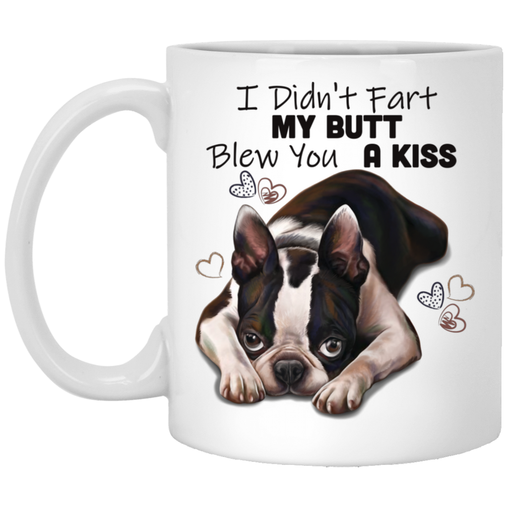 Boston Terrier Gift, I Didn't Fart My Butt Blew You A Kiss, Funny Mug - GoneBold.gift