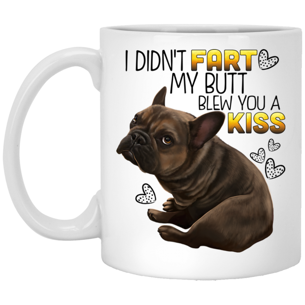 Brown French Bulldog Mug - I Didn't Fart My Butt Blew you A Kiss - GoneBold.gift