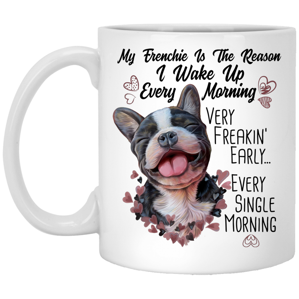 French Bulldog Gifts, My Dog Is the Reason I Wake Up Funny Mug - GoneBold.gift