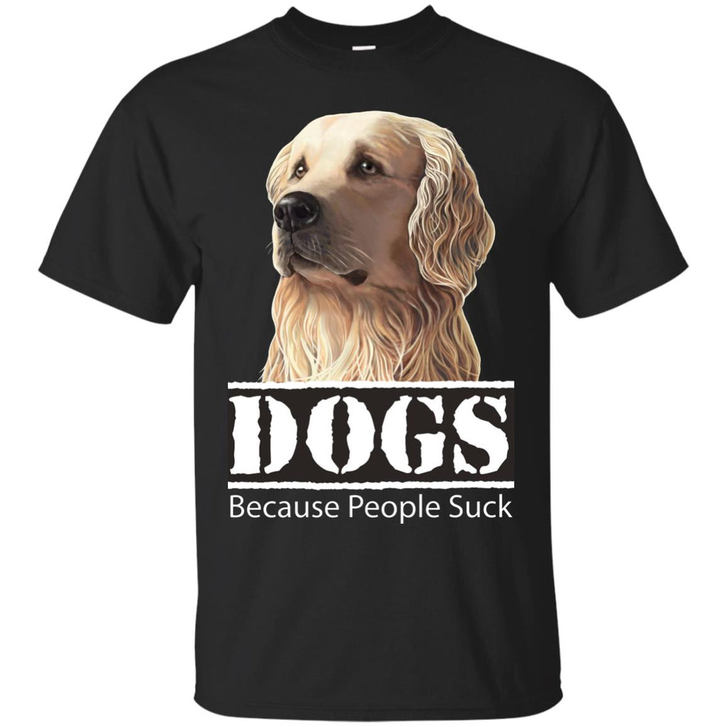 Golden Retriever T-Shirt - Dogs Because People Suck - GoneBold.gift