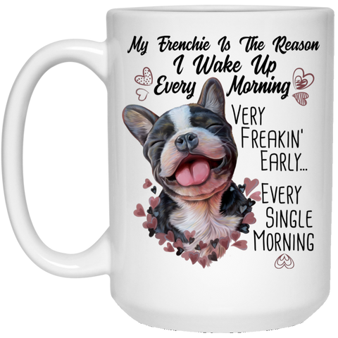 French Bulldog Gifts, My Dog Is the Reason I Wake Up Funny Mug