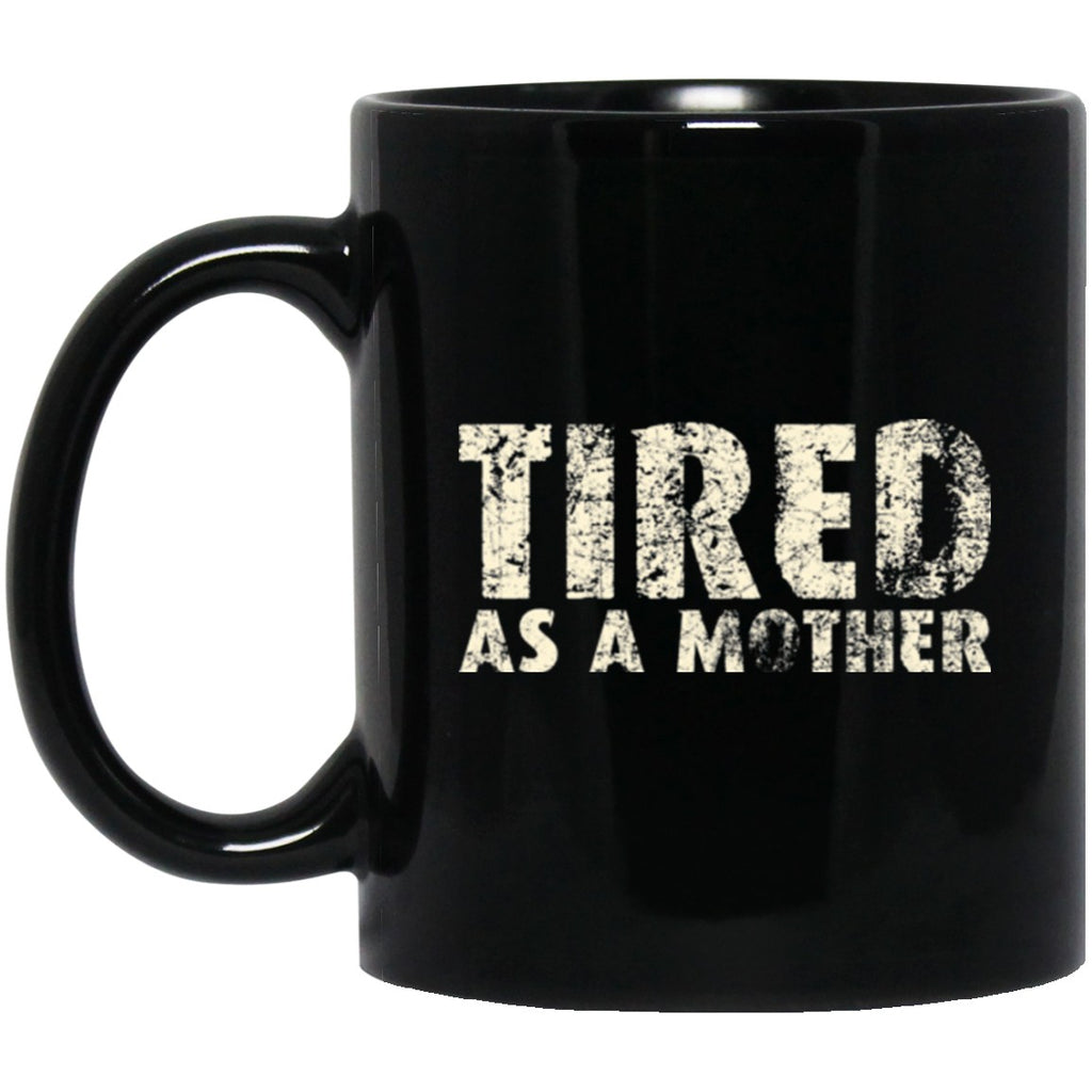 Mom Mug Tired As A Mother funny Black Coffee Mugs - GoneBold.gift