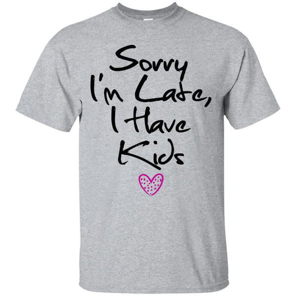 Funny Mom T-Shirt - Sorry I'm Late I Have Kids