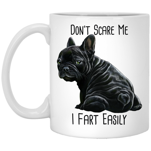 French Bulldog Mug, Don't Scare Me I Fart Easily, Funny Dog Mug
