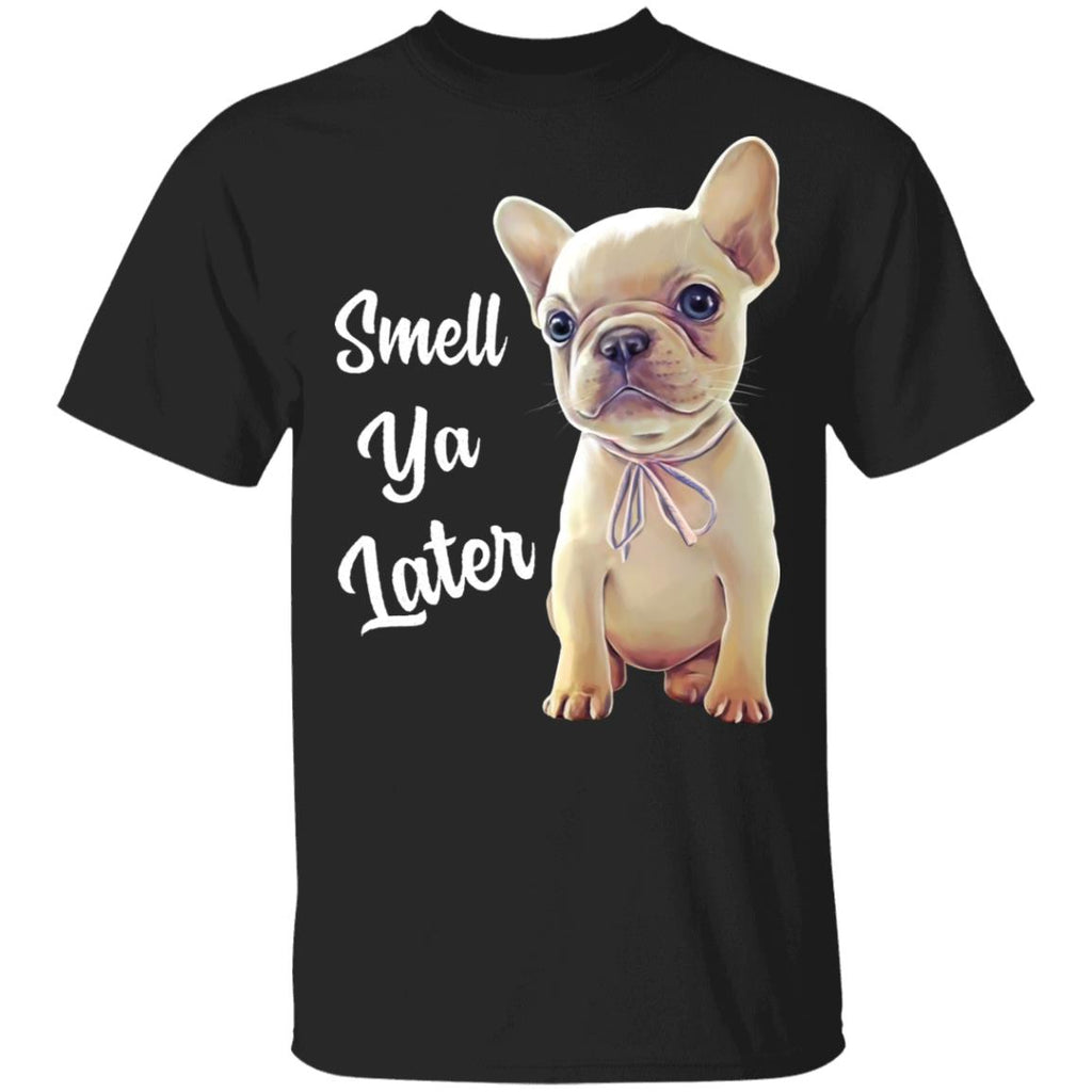 French Bulldog shirt, Smell Ya Later, Funny T-Shirt - GoneBold.gift