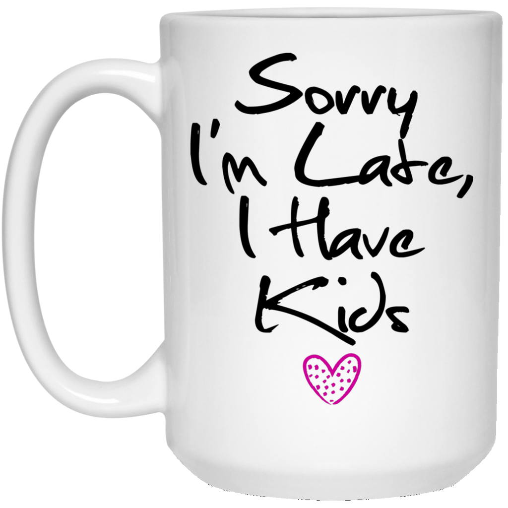 Funny Mom Mug - Sorry I'm Late I Have Kids - GoneBold.gift