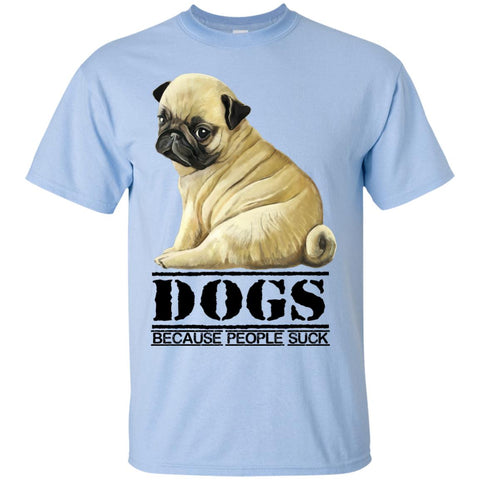 Pug T-Shirt - Funny Shirt for Dog Lover, DOGS Because People Suck