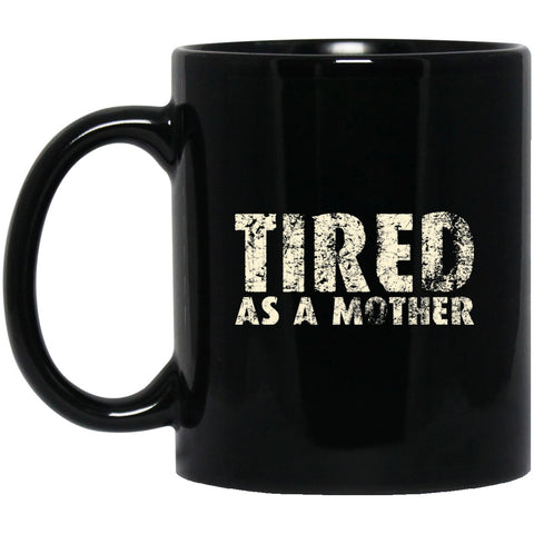 Gift For Mom Tiered As A Mother Black Coffee Mugs