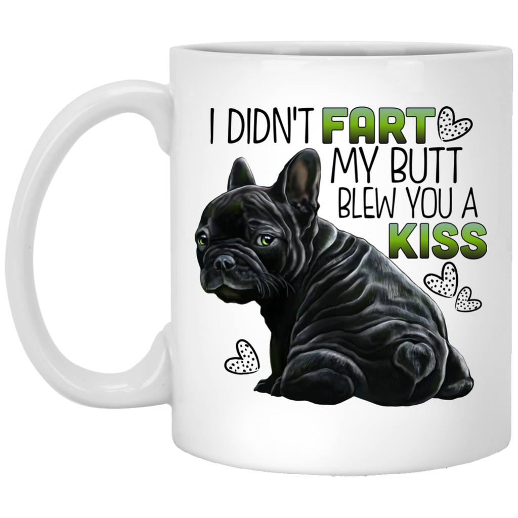 French Bulldog Mug, I Didn't Fart My Butt Blew You A Kiss Funny Frenchie Gifts - GoneBold.gift