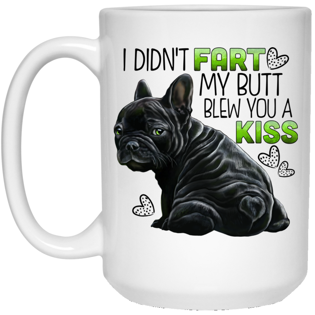 Black French Bulldog Mug, I Didn't Fart My Butt Blew You A Kiss - GoneBold.gift