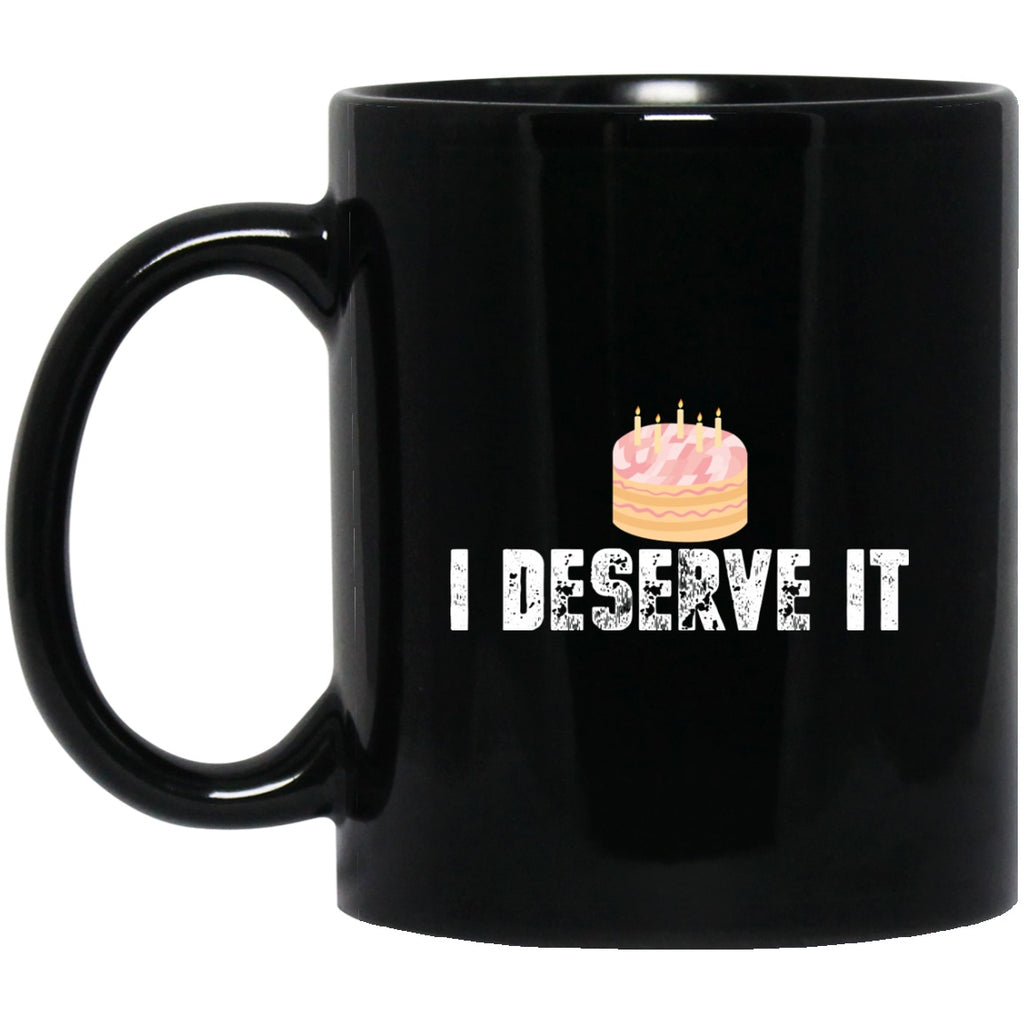 Funny i Deserve It Cake Black Coffee Mugs - GoneBold.gift