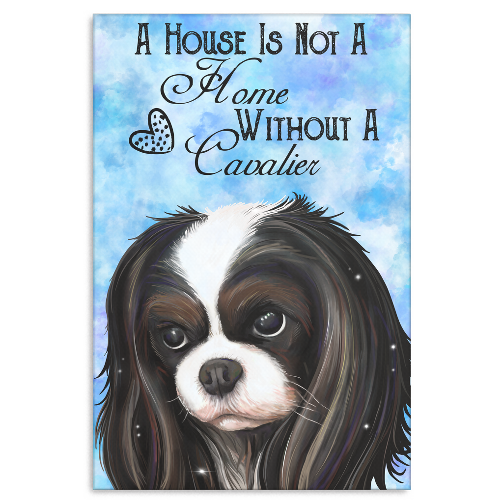 Cavalier King Charles Spaniel Tricolor Canvas Print - A House Is Not A Home Without A Cavalier - GoneBold.gift