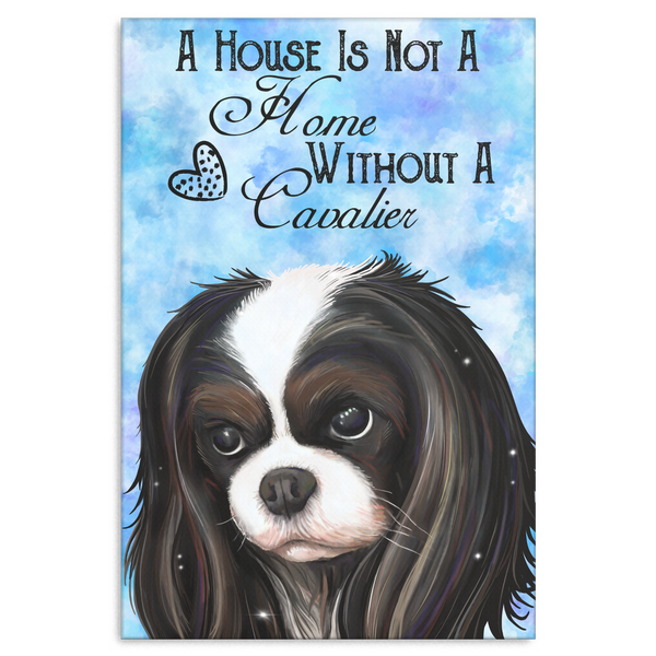 Cavalier King Charles Spaniel Tricolor Canvas Print - A House Is Not A Home Without A Cavalier