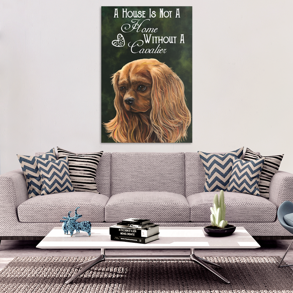 Cavalier King Charles Spaniel Ruby Canvas Print - A House Is Not A Home Without A Cavalier - GoneBold.gift