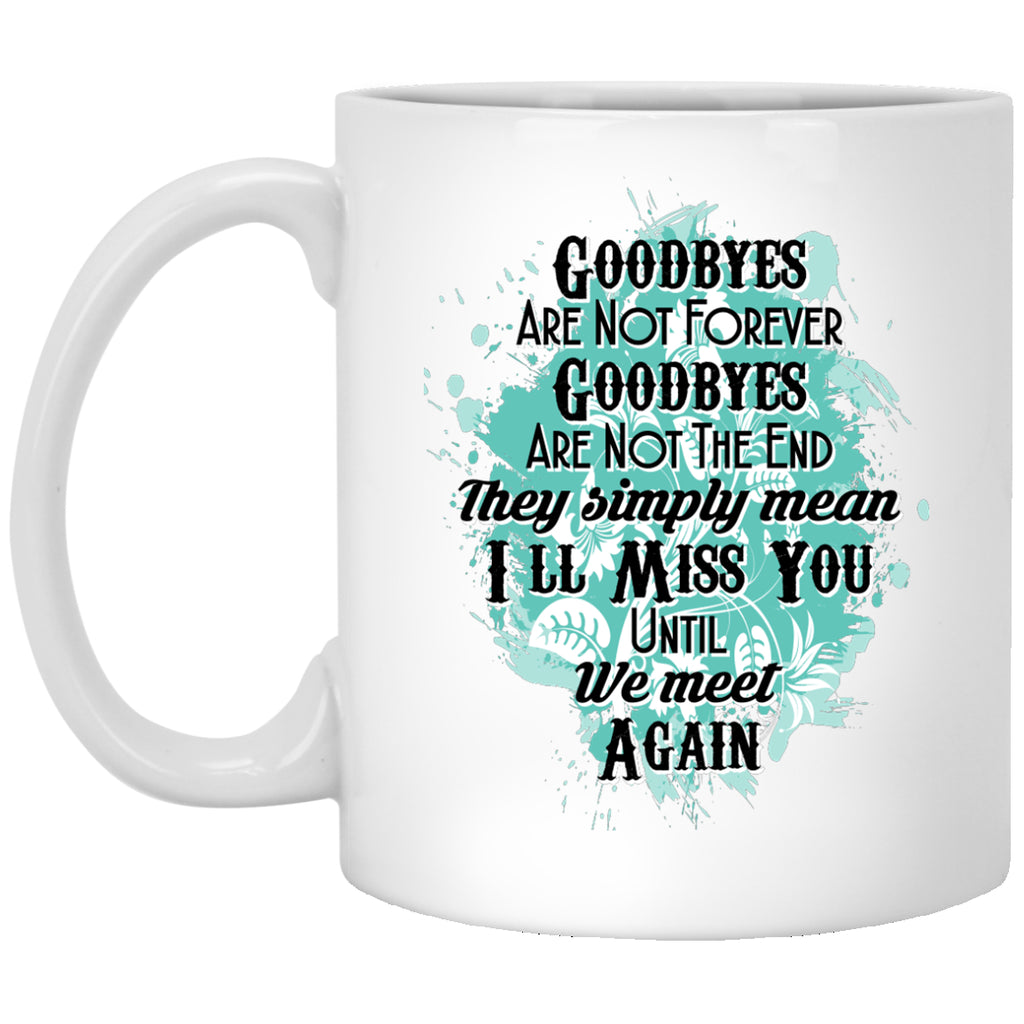 Goodbyes Are Not Forever Mugs - GoneBold.gift