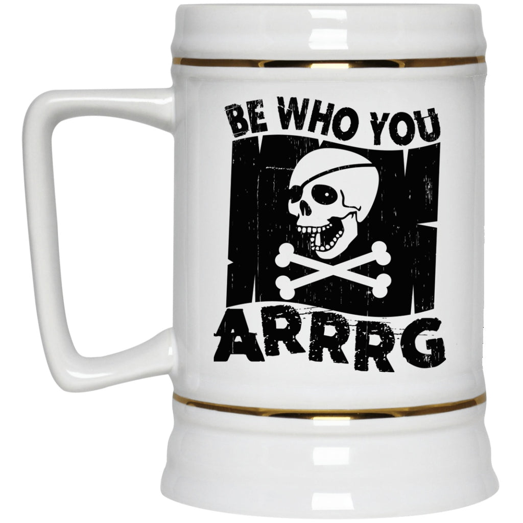 Be Who You Arrrg Pirate Coffee Mugs and Beer Stains - GoneBold.gift