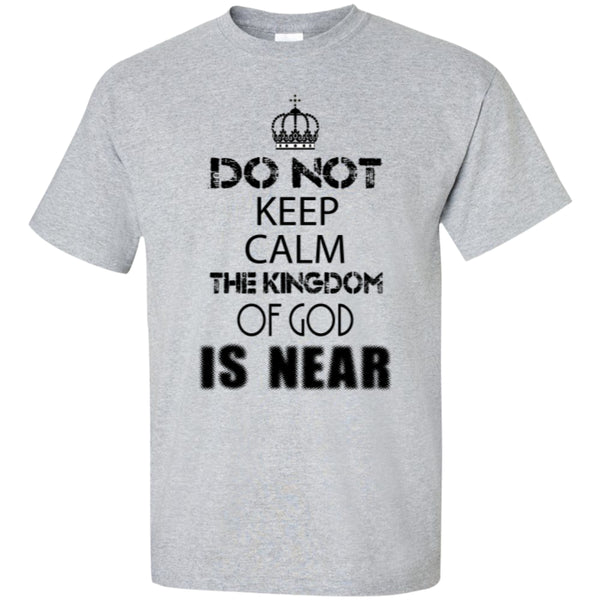 Do Not Keep Calm The Kingdom Of God Is Near - Tees and Hoodies
