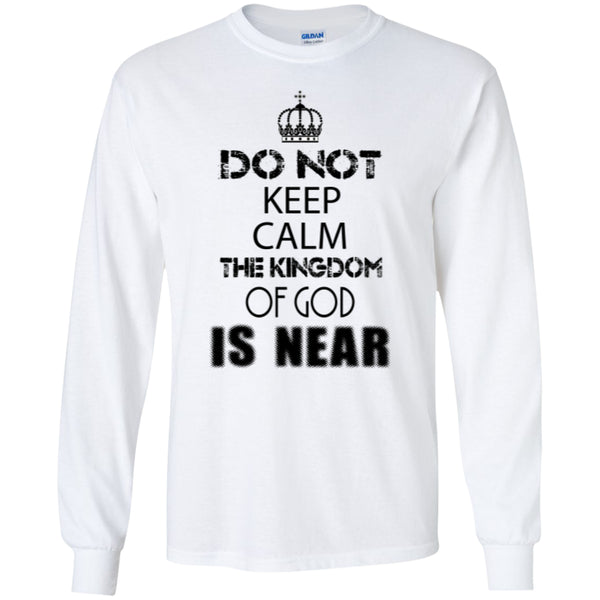 Do Not Keep Calm The Kingdom Of God Is Near - Tees and Hoodies - GoneBold.gift