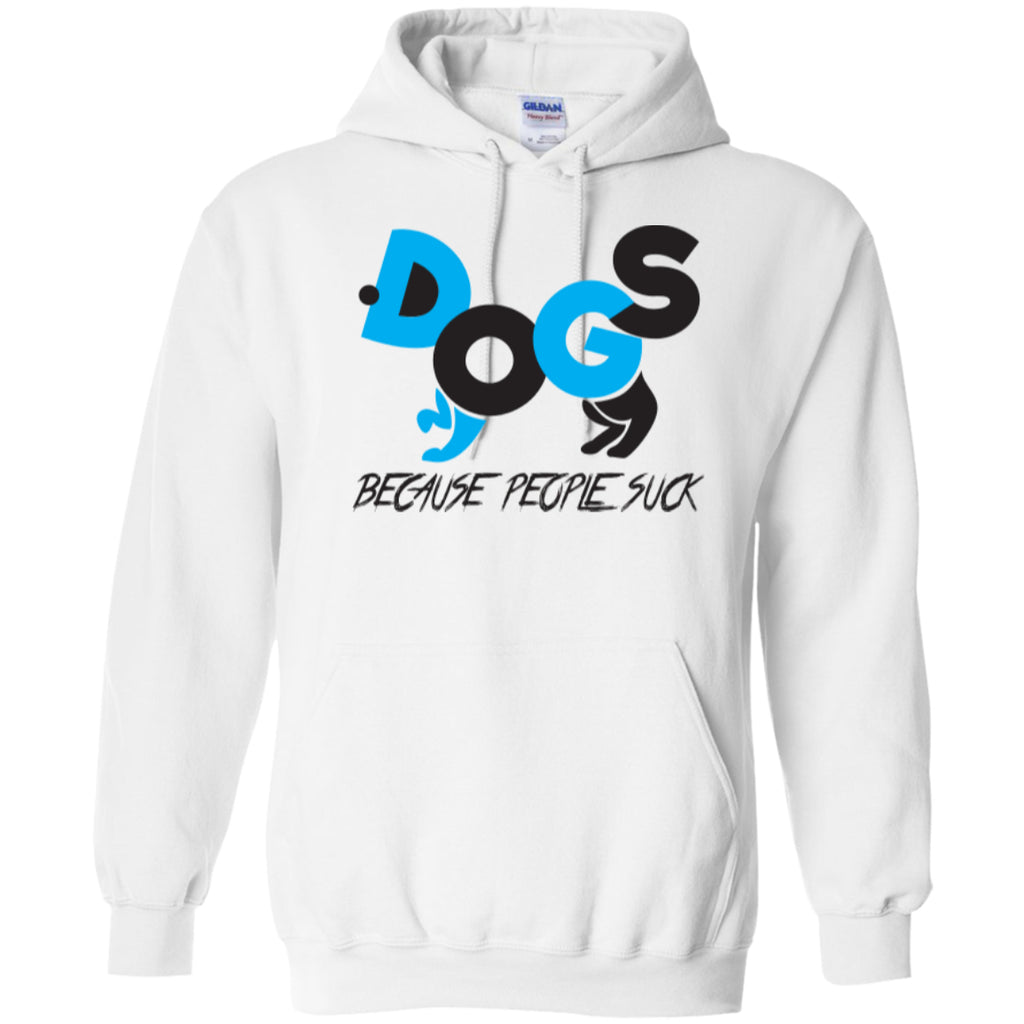 Dogs Because People Suck - Pick Your Tee Or Hoodie - GoneBold.gift