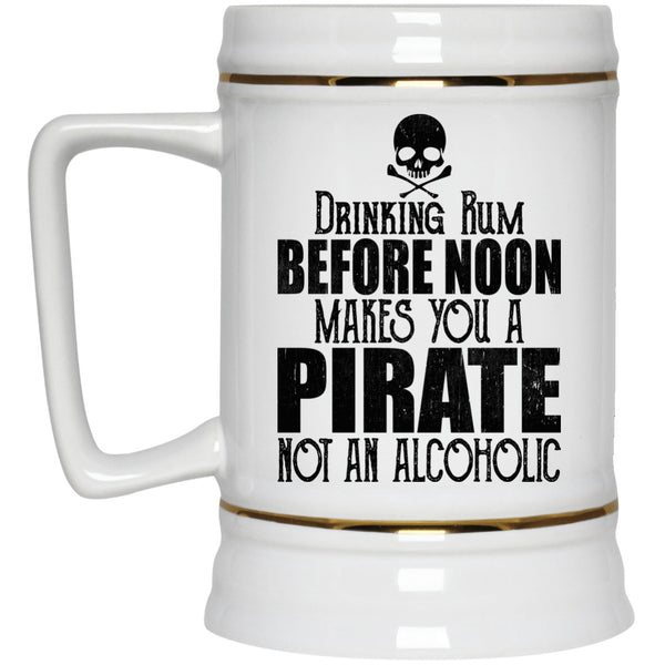 Apparel - Drinking Rum Before Noon Makes You A Pirate Coffee Mugs And Beer Steins