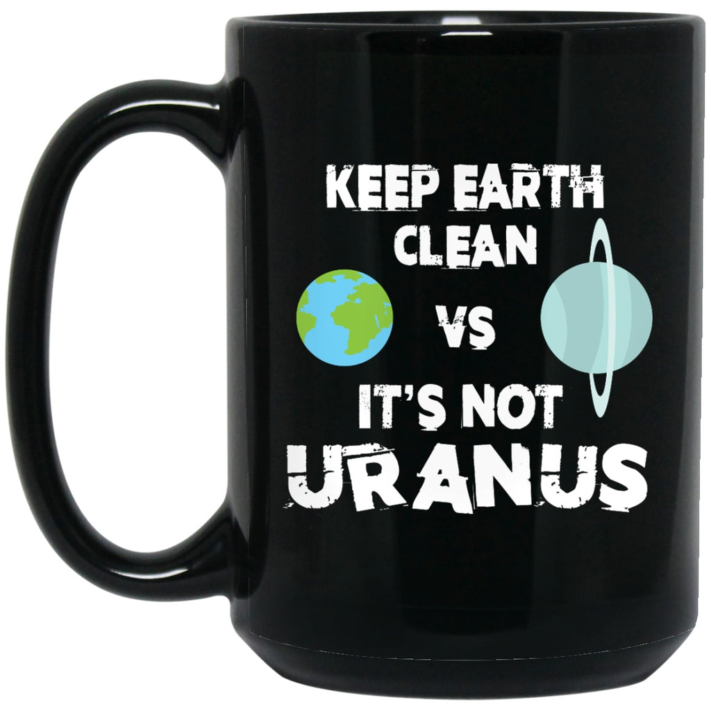 Keep Earth Clean It's Not Uranus Funny Go Green Coffee Mug - GoneBold.gift