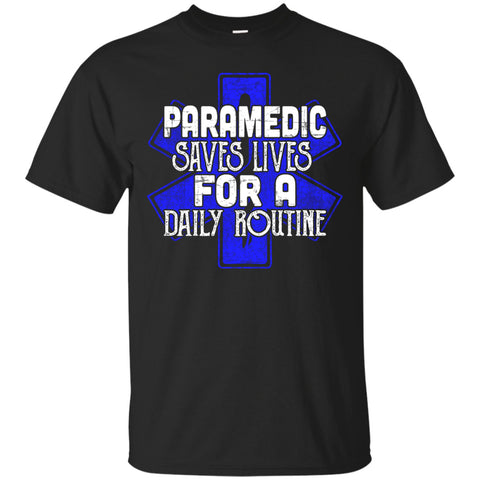 Apparel - Paramedic - Saves Lives For A Daily Routine Shirts