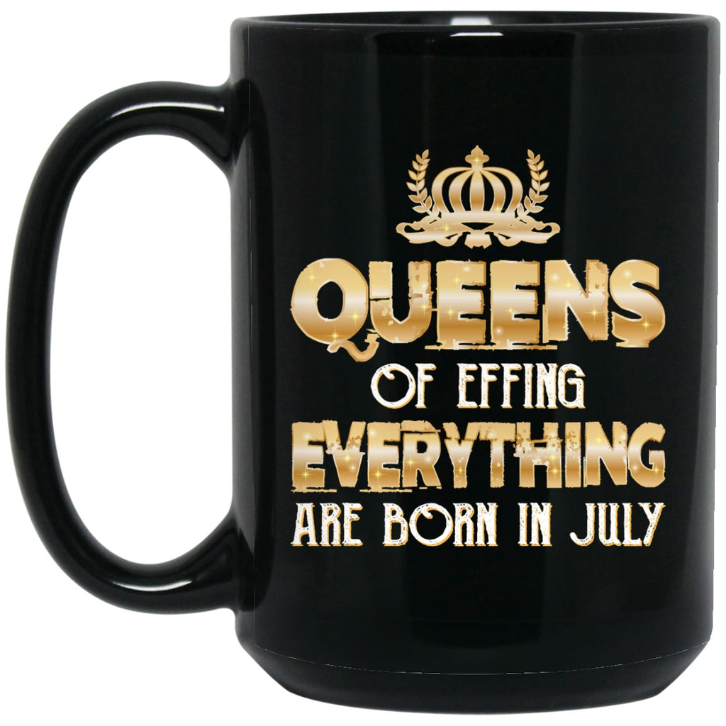 Queens Of Effing Everything Are Born In July - GoneBold.gift