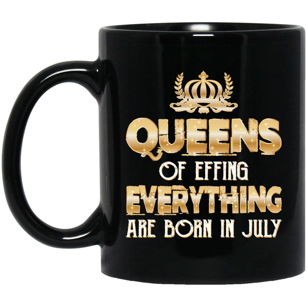 Queens Of Effing Everything Are Born In July