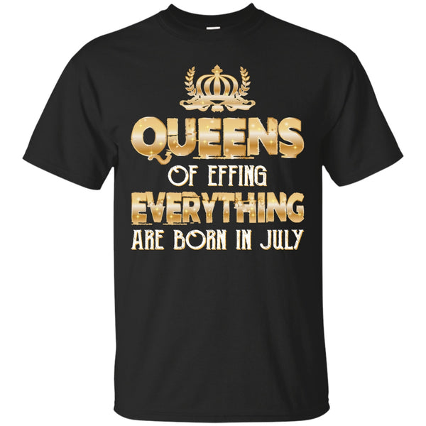 Queens of Effing Everything Are Born in July Funny Birthday Shirts for Women
