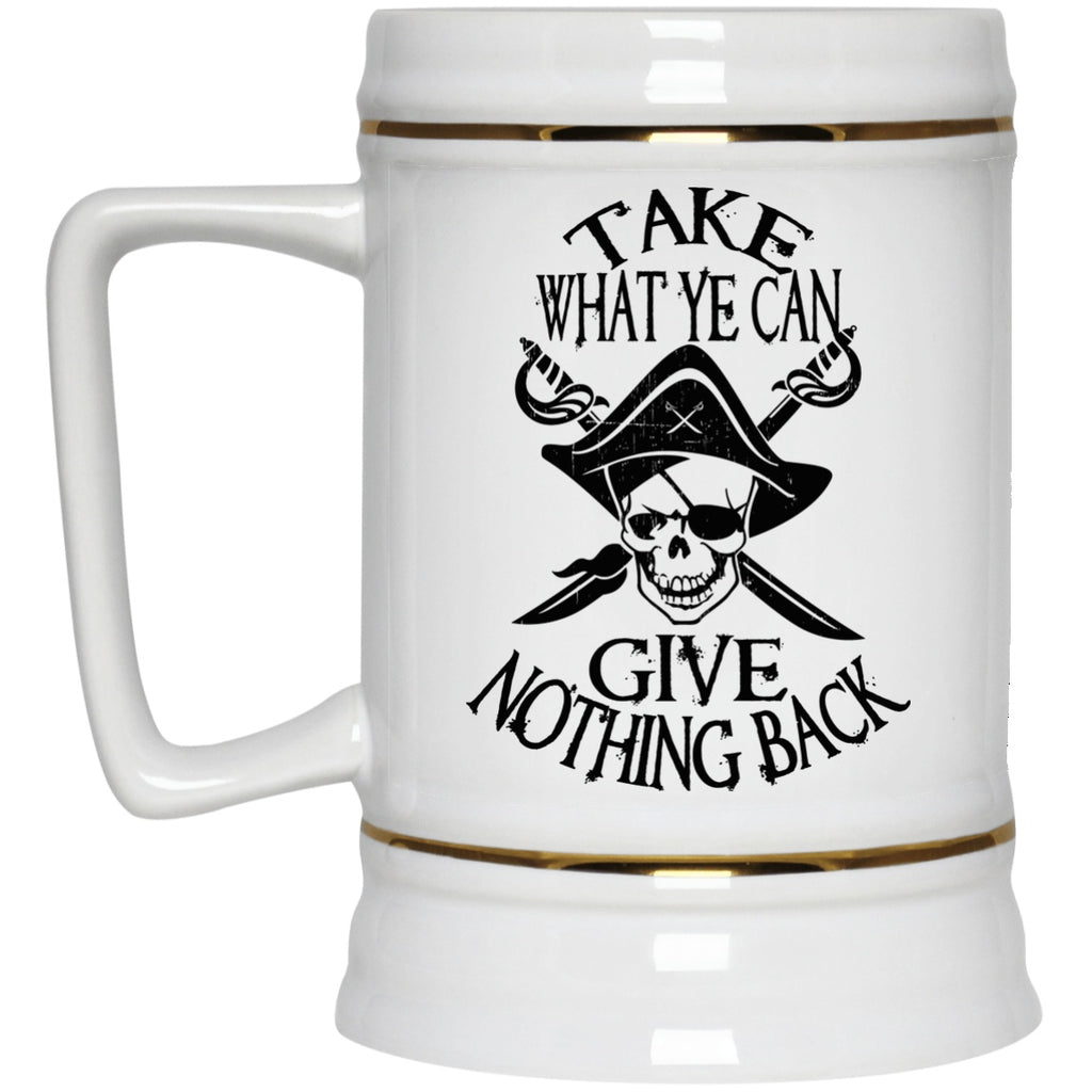 Take What Ye Can Give Nothing Back Pirate Coffee Mug Beer Stein - GoneBold.gift