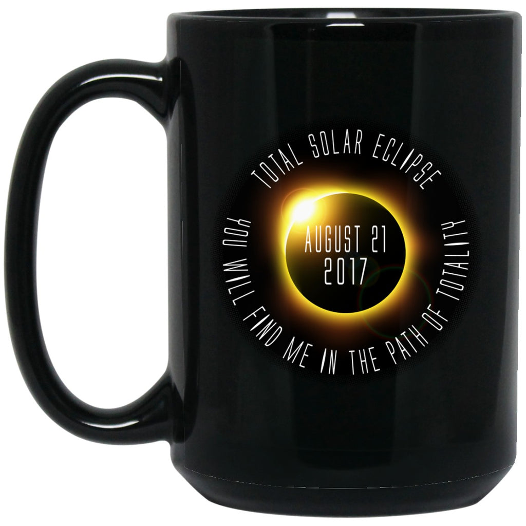 Total Solar Eclipse Coffee Mug - You Will Find Me In The Path Of Totality - GoneBold.gift