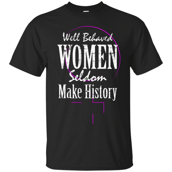 Well Behaved Women Seldom Make History - T-Shirts
