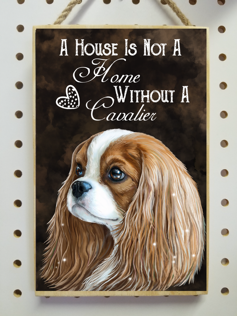 "Blenheim Cavalier King Charles Spaniel, A House Is Not A Home Without A Cavalier - Wooden Sign, Plaque 5.5""x8.5"" - GoneBold.gift"