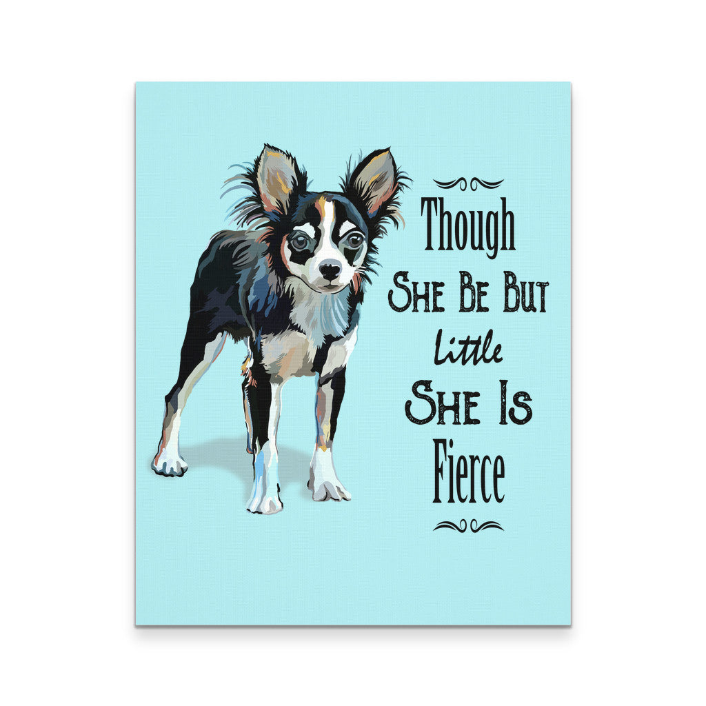 "Though She Be But Little She Is Fierce Chihuahua Canvas Print 16""X20"" - GoneBold.gift"
