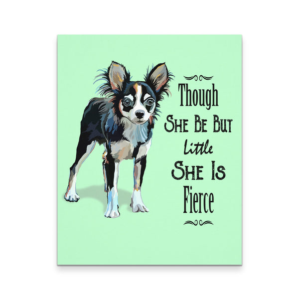 "Canvas Wall Art - Though She Be But Little She Is Fierce Chihuahua Canvas Print 16""X20"""