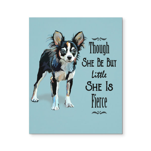 "Canvas Wall Art - Though She Be But Little She Is Fierce Chihuahua Canvas Print 8""X10"""
