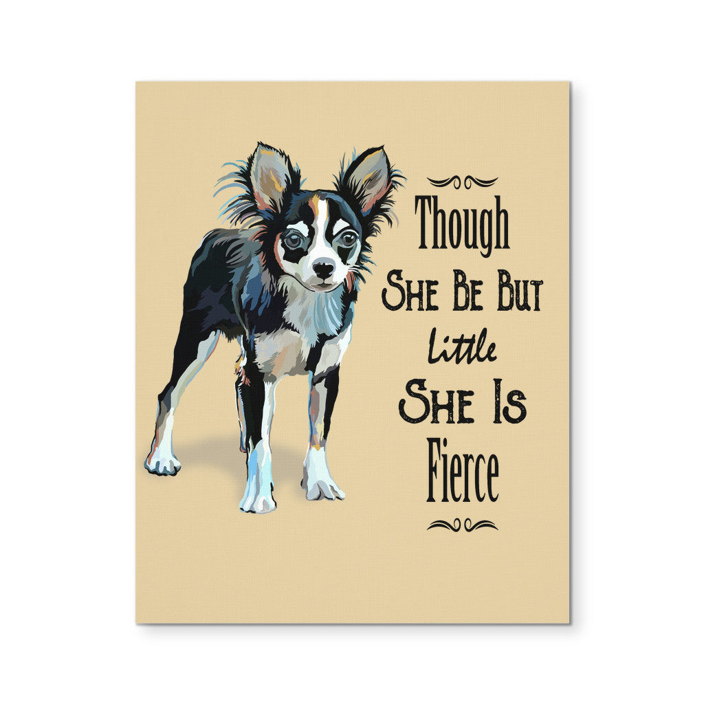 "Though She Be But Little She Is Fierce Chihuahua Canvas Print 8""X10"" - GoneBold.gift"