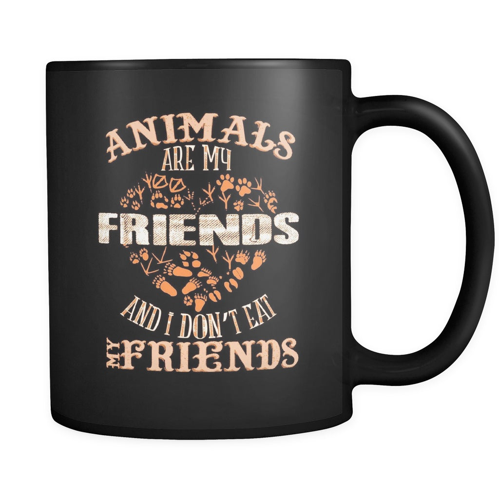 Animals are My Friends And I Don't Eat My Friends - 11 oz All Black Mug - GoneBold.gift