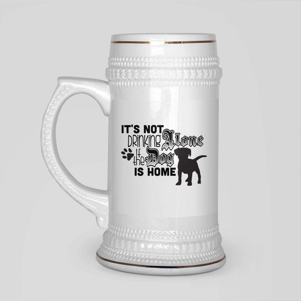 It's Not Drinking Alone If The Dog Is Home- White Ceramic Beer Stein - GoneBold.gift