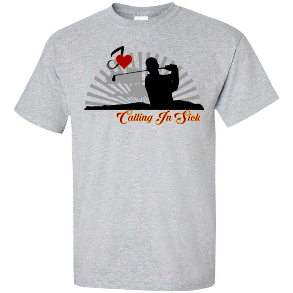 Golf - Love Calling In Sick - Custom Ultra Cotton T-Shirt - GoneBold.gift