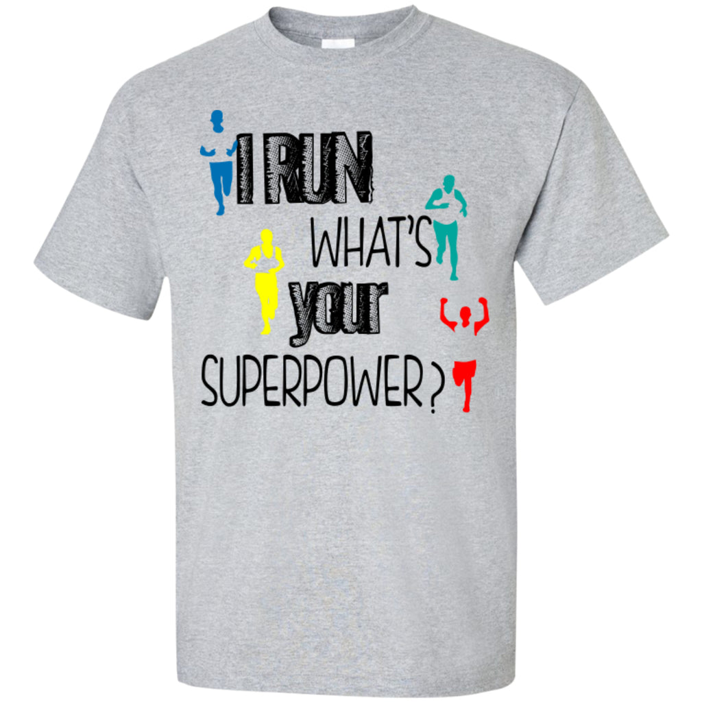 I RUN WHAT'S YOUR SUPERPOWER? - Custom Ultra Cotton T-Shirt - GoneBold.gift