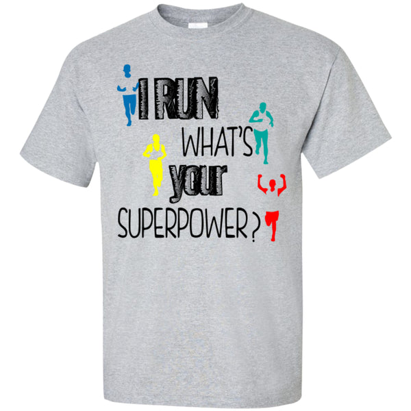 I RUN WHAT'S YOUR SUPERPOWER? - Custom Ultra Cotton T-Shirt