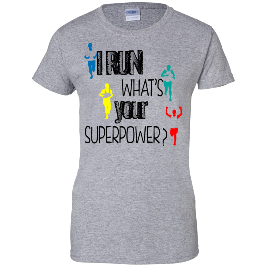 I RUN WHAT'S YOUR SUPERPOWER? - Ladies Custom 100% Cotton T-Shirt - GoneBold.gift