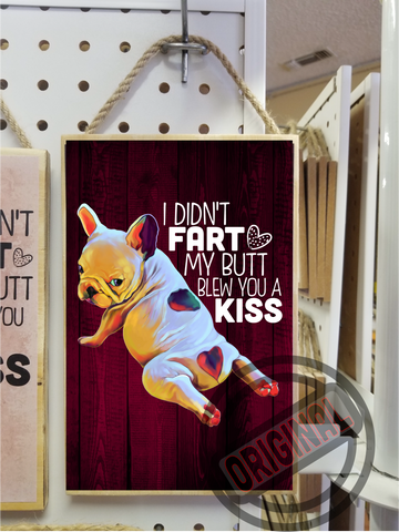 French Bulldog Funny Wooden Sign - I Didn't Fart My Butt Blew You A Kiss